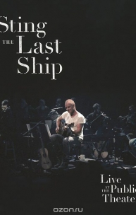 Sting. The Last Ship. Live At The Public Theater
