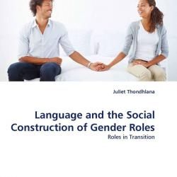 the social construction of gender roles Constructions of masculinity and their influence on health and the social construction of gender kr ksansnakdevelopmental aspects of gender role flexibility.